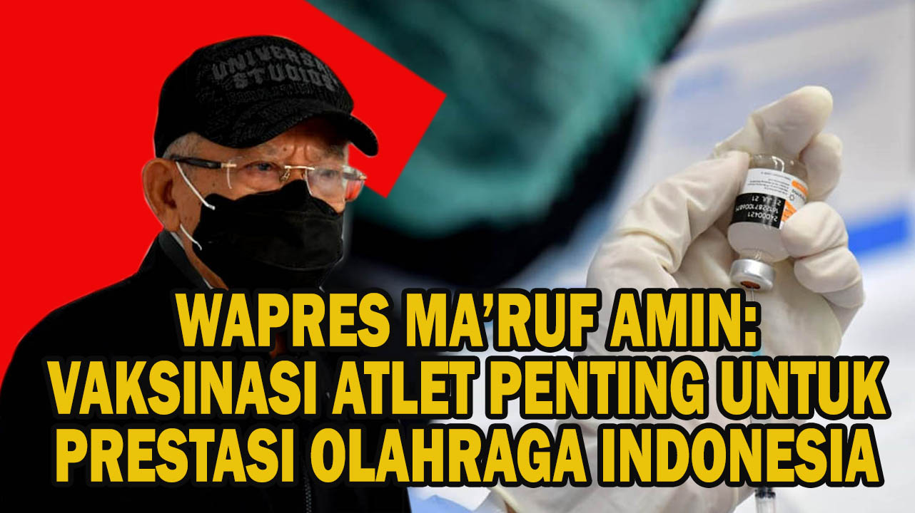 Wapres Ma'ruf Amin: Vaksinasi Atlet ini Penting untuk Peningkatan Prestasi Olahraga Indonesia